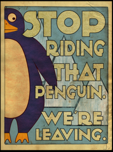 Stop riding that penguin, we're leaving